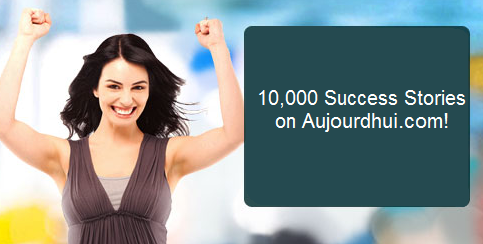 10,000 Success Stories on Aujourdhui.com!